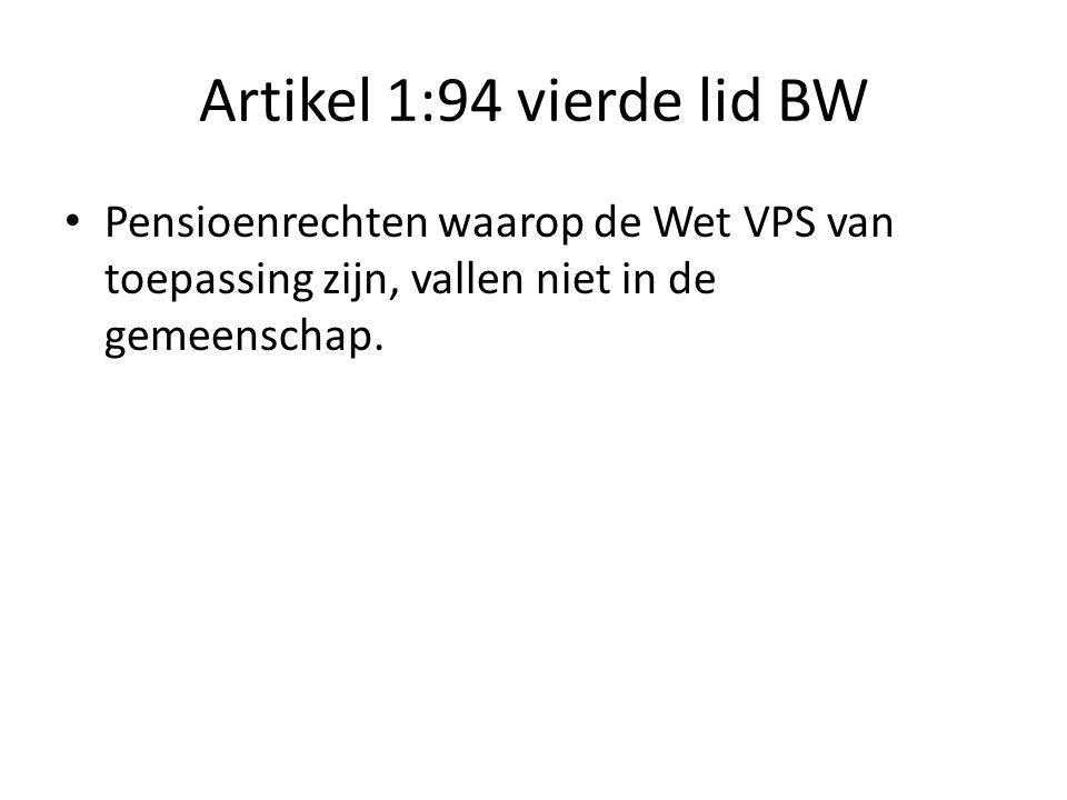 Artikel 1:94 vierde lid BW Pensioenrechten waarop de Wet VPS van toepassing zijn, vallen niet in de gemeenschap.