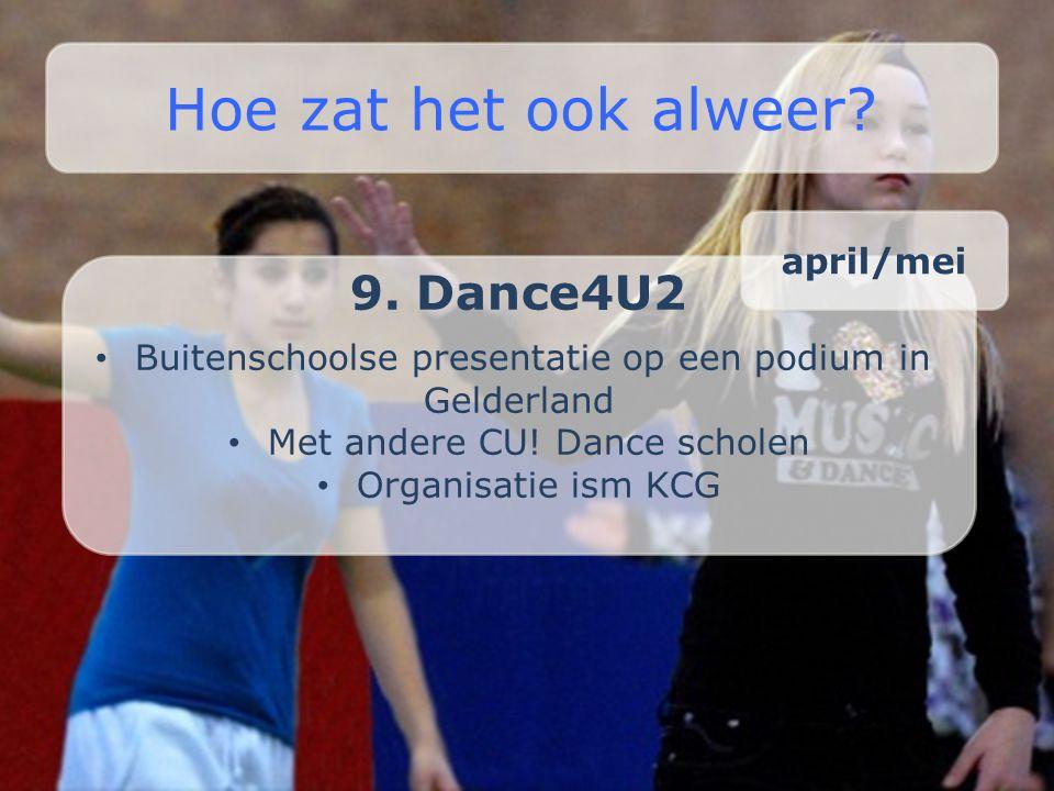 Hoe zat het ook alweer 9. Dance4U2 april/mei