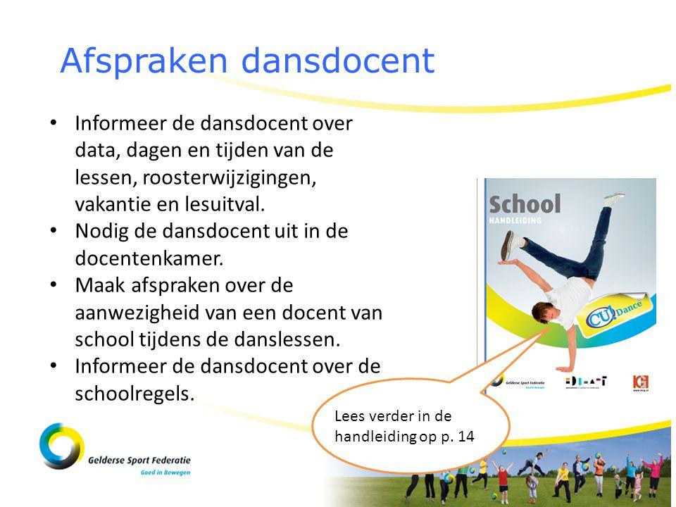 Afspraken dansdocent Informeer de dansdocent over data, dagen en tijden van de lessen, roosterwijzigingen, vakantie en lesuitval.
