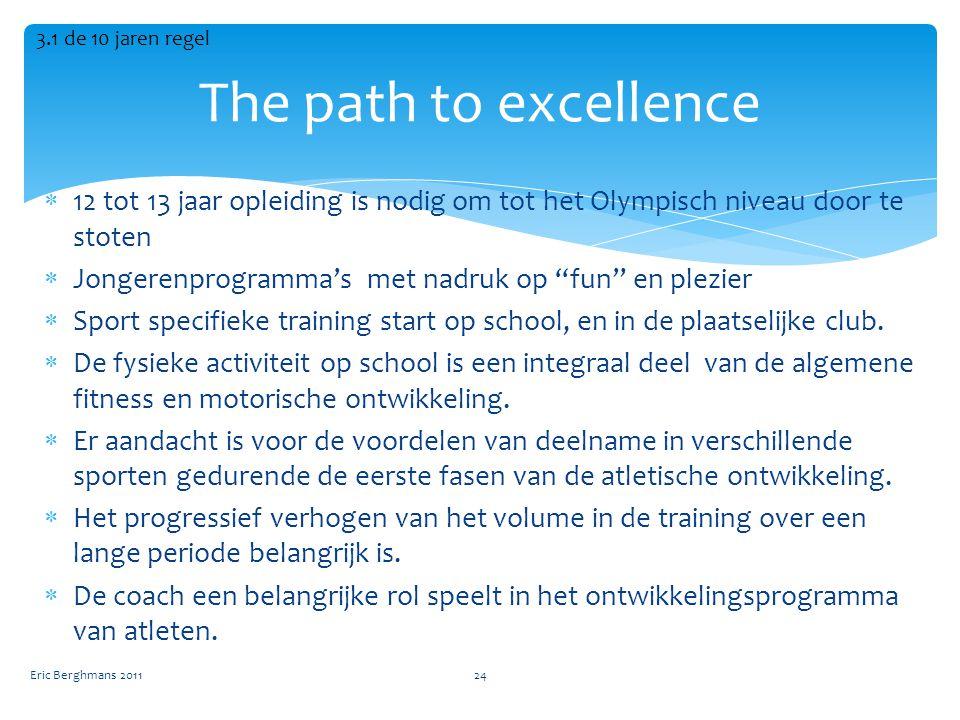 3.1 de 10 jaren regel The path to excellence. 12 tot 13 jaar opleiding is nodig om tot het Olympisch niveau door te stoten.