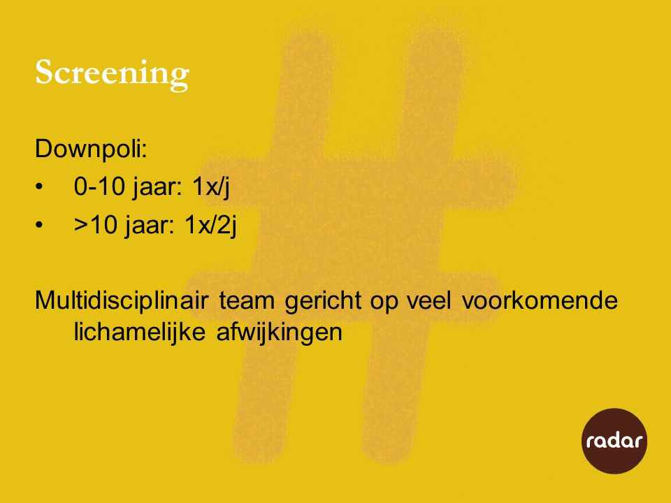 Screening Downpoli: 0-10 jaar: 1x/j >10 jaar: 1x/2j