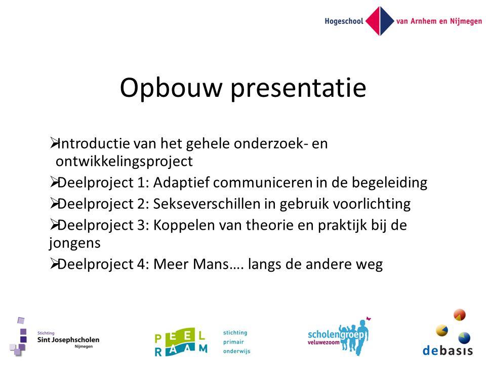 Opbouw presentatie Introductie van het gehele onderzoek- en ontwikkelingsproject. Deelproject 1: Adaptief communiceren in de begeleiding.