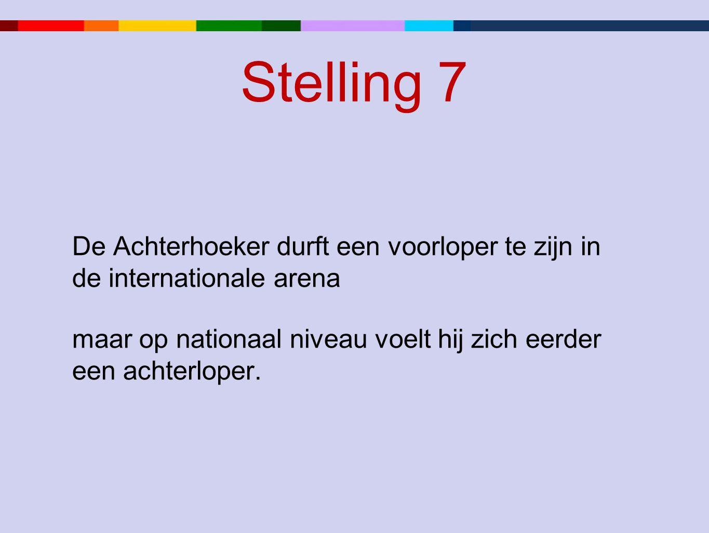 Stelling 7 De Achterhoeker durft een voorloper te zijn in de internationale arena maar op nationaal niveau voelt hij zich eerder een achterloper.