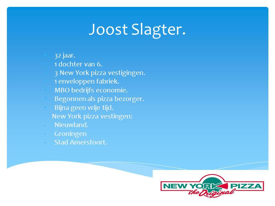Joost Slagter. 32 jaar. 1 dochter van 6. 3 New York pizza vestigingen.