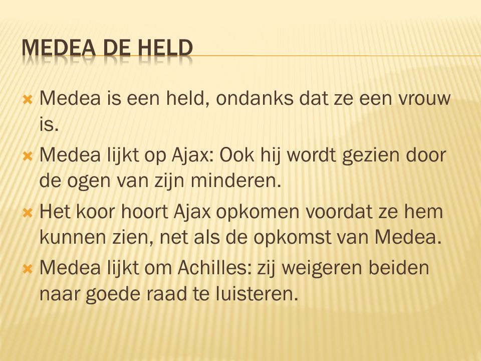 Medea de held Medea is een held, ondanks dat ze een vrouw is.