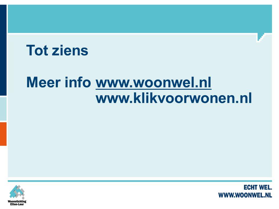 Tot ziens Meer info www.woonwel.nl www.klikvoorwonen.nl