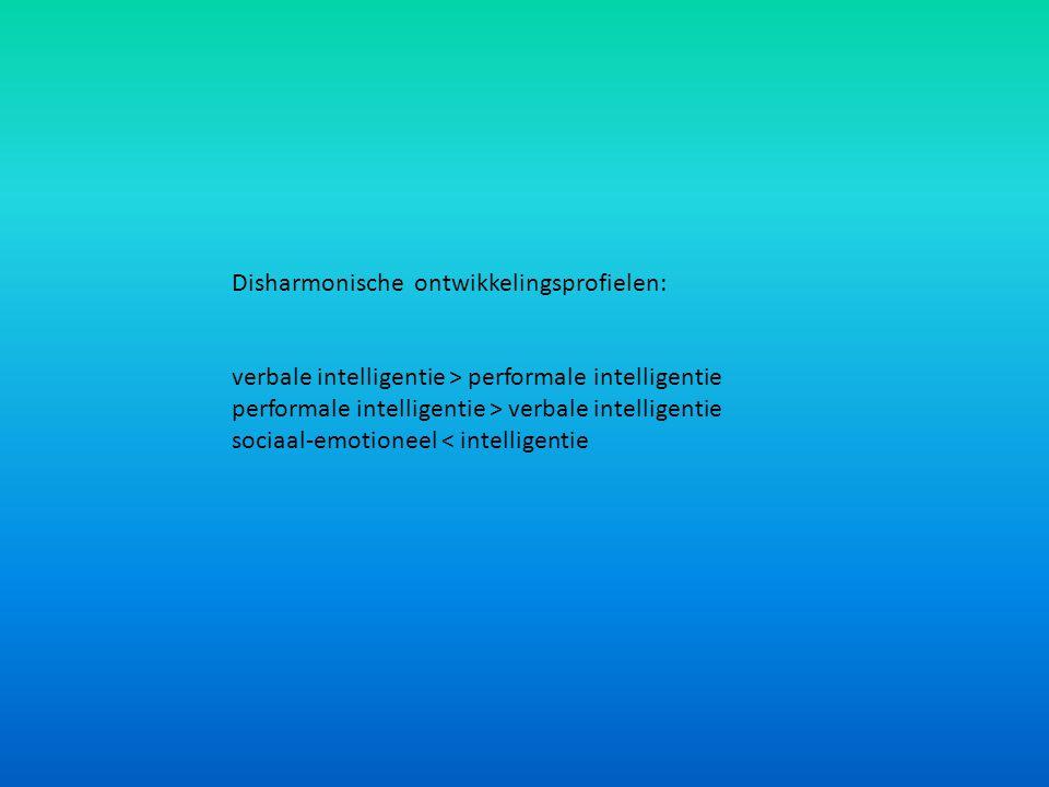 Disharmonische ontwikkelingsprofielen: verbale intelligentie > performale intelligentie performale intelligentie > verbale intelligentie sociaal-emotioneel < intelligentie