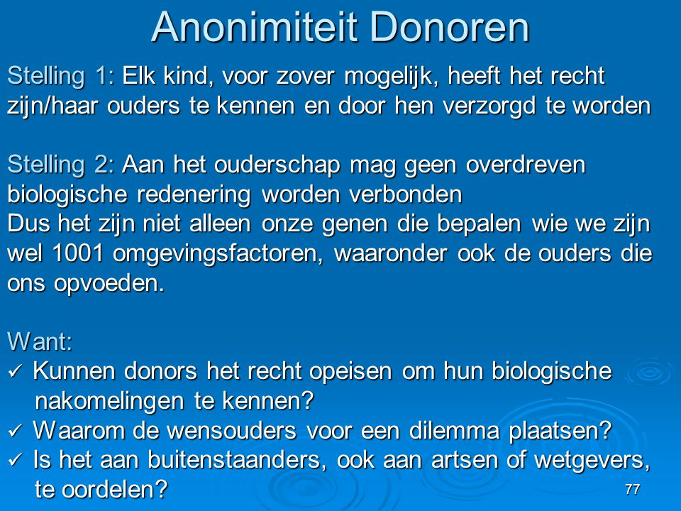 Anonimiteit Donoren Stelling 1: Elk kind, voor zover mogelijk, heeft het recht. zijn/haar ouders te kennen en door hen verzorgd te worden.