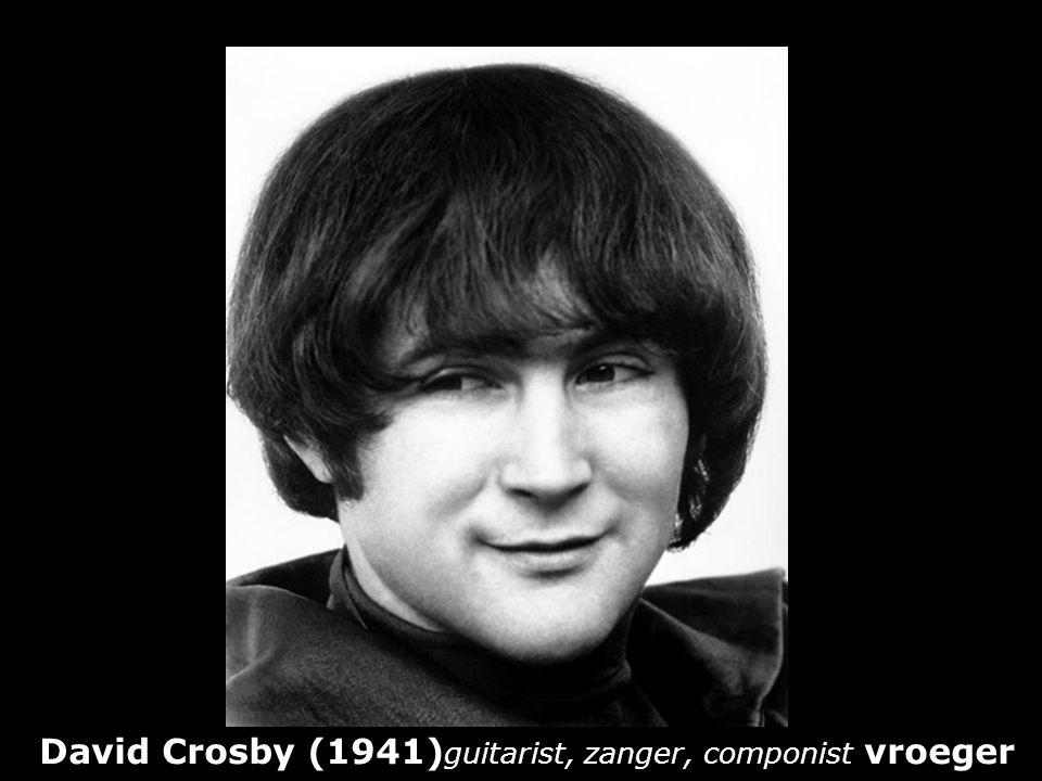 David Crosby (1941)guitarist, zanger, componist vroeger