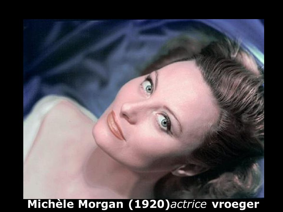 Michèle Morgan (1920)actrice vroeger