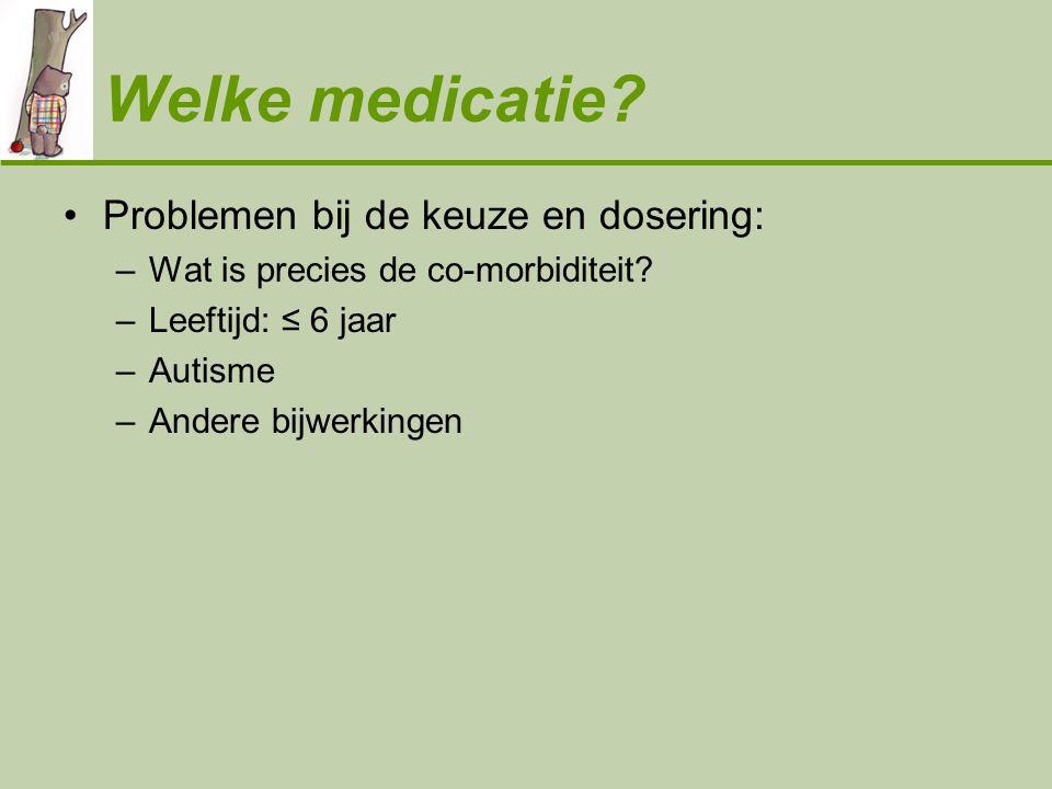 Welke medicatie Problemen bij de keuze en dosering: