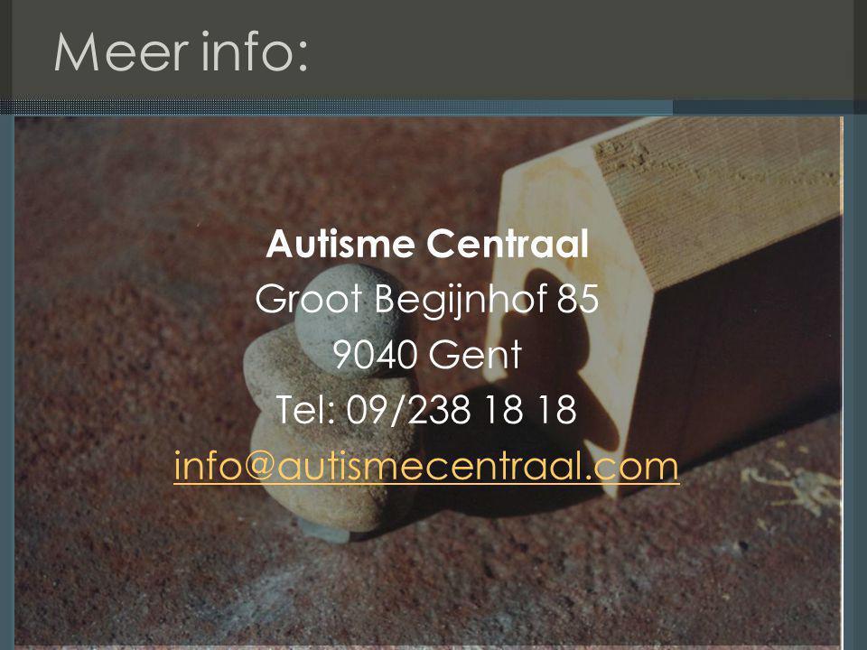 Meer info: Autisme Centraal Groot Begijnhof 85 9040 Gent