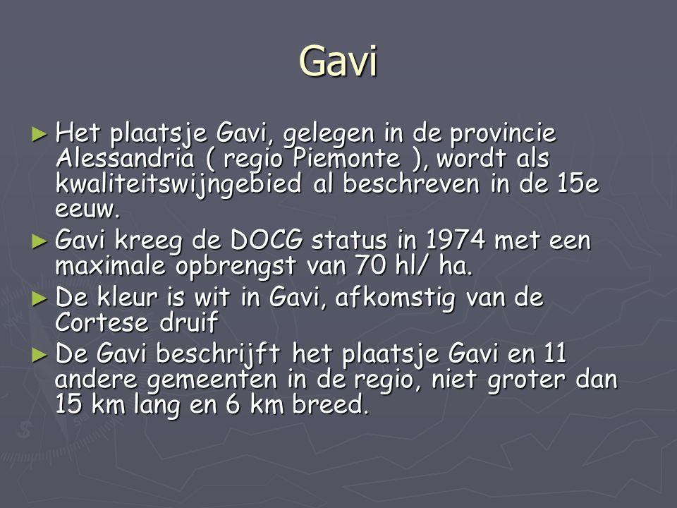 Gavi Het plaatsje Gavi, gelegen in de provincie Alessandria ( regio Piemonte ), wordt als kwaliteitswijngebied al beschreven in de 15e eeuw.