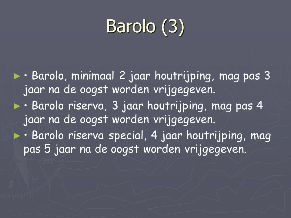 Barolo (3) • Barolo, minimaal 2 jaar houtrijping, mag pas 3 jaar na de oogst worden vrijgegeven.