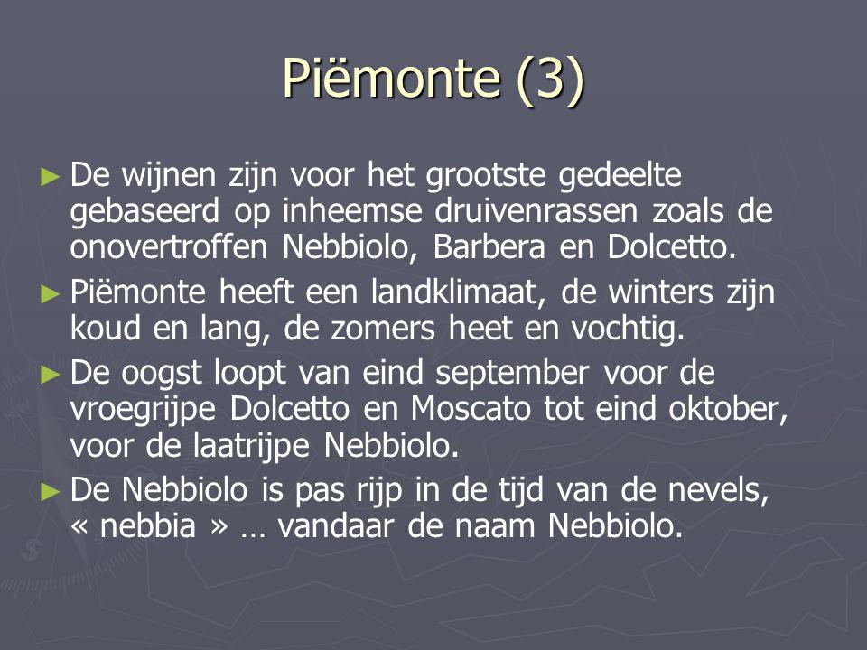 Piëmonte (3) De wijnen zijn voor het grootste gedeelte gebaseerd op inheemse druivenrassen zoals de onovertroffen Nebbiolo, Barbera en Dolcetto.