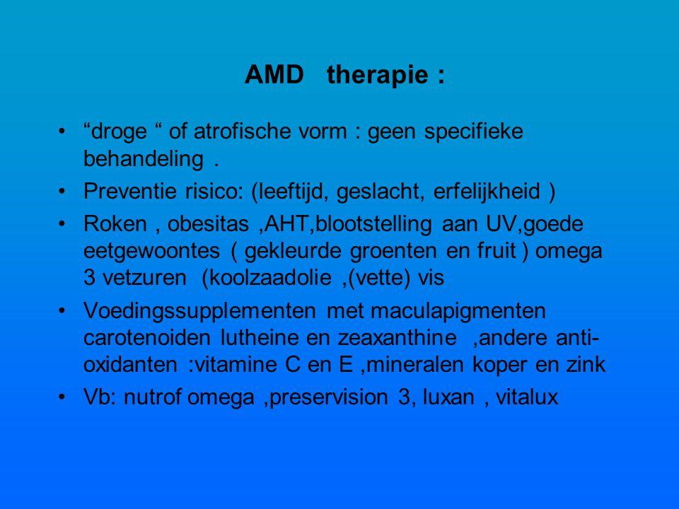 AMD therapie : droge of atrofische vorm : geen specifieke behandeling . Preventie risico: (leeftijd, geslacht, erfelijkheid )