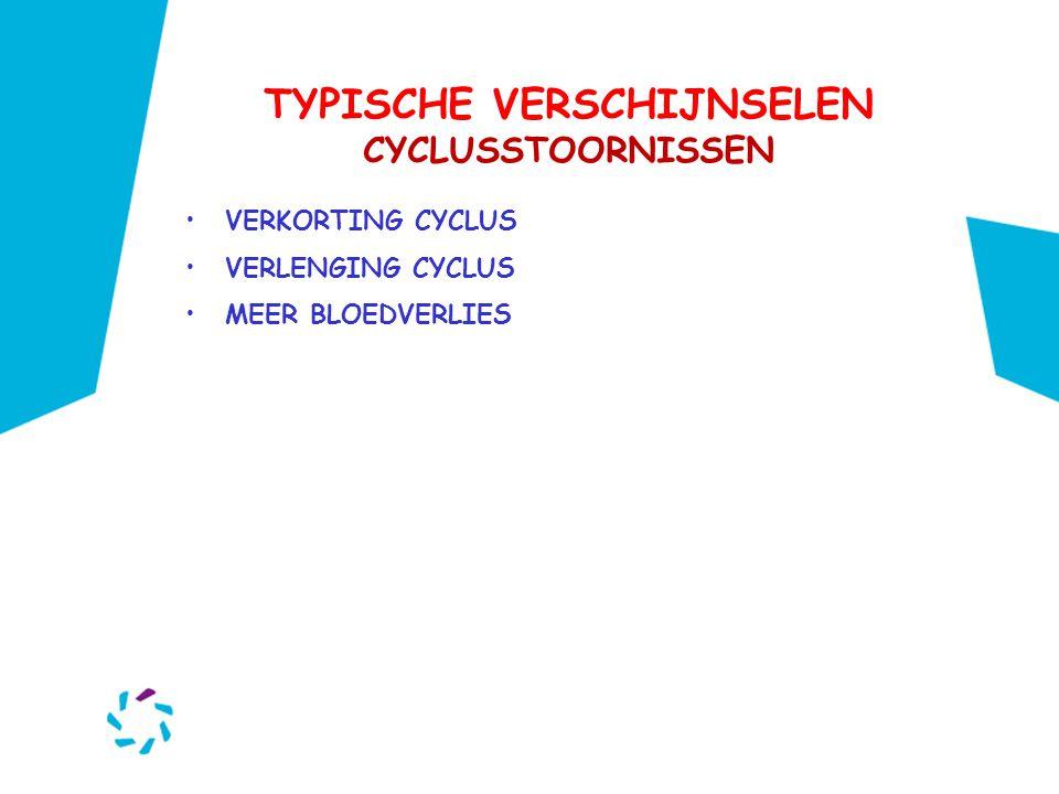 TYPISCHE VERSCHIJNSELEN CYCLUSSTOORNISSEN