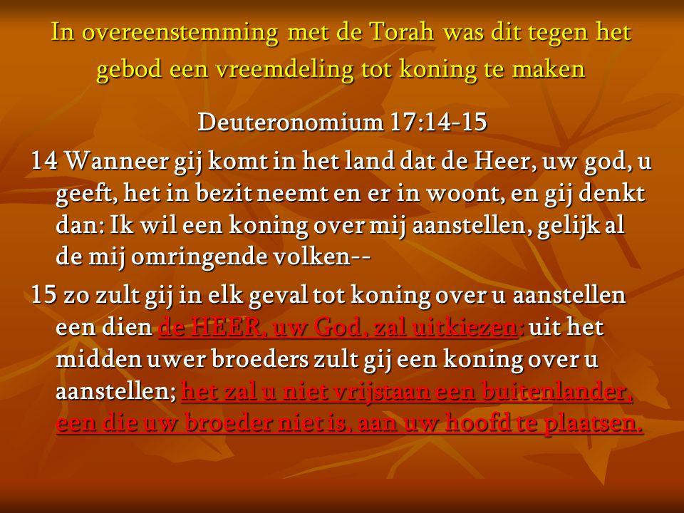 In overeenstemming met de Torah was dit tegen het gebod een vreemdeling tot koning te maken
