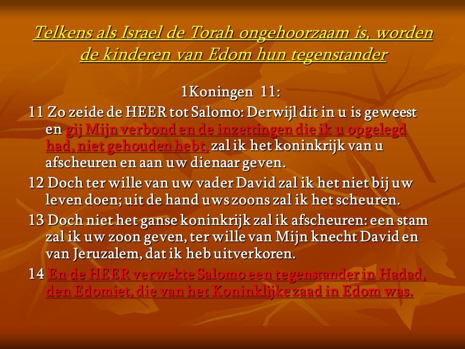 Telkens als Israel de Torah ongehoorzaam is, worden de kinderen van Edom hun tegenstander