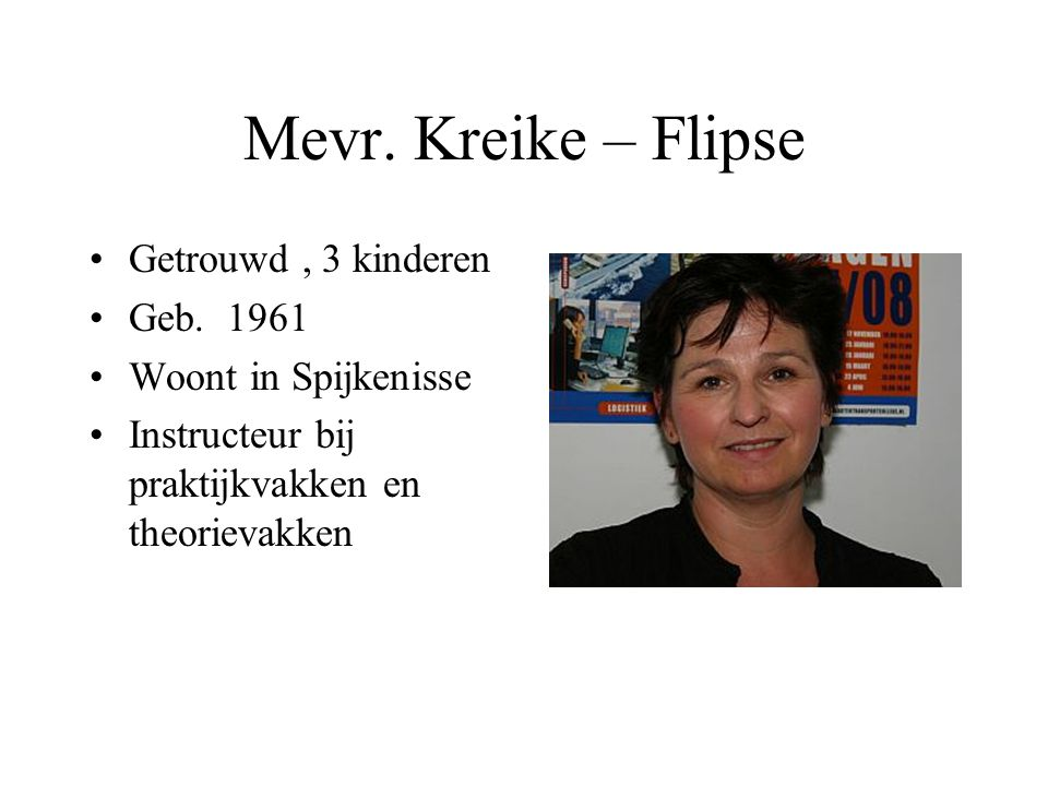 Mevr. Kreike – Flipse Getrouwd , 3 kinderen Geb. 1961