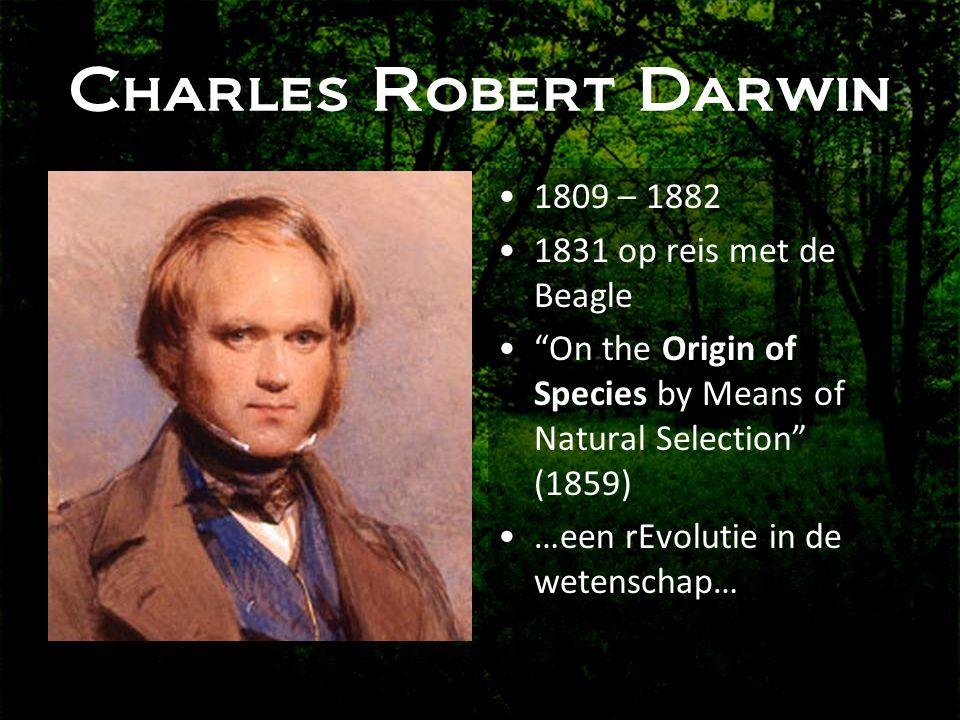 Charles Robert Darwin 1809 – 1882 1831 op reis met de Beagle