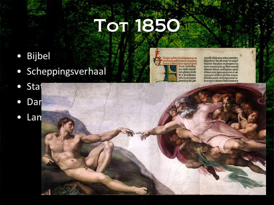 Tot 1850 Bijbel Scheppingsverhaal Statische natuur Darwin's opa