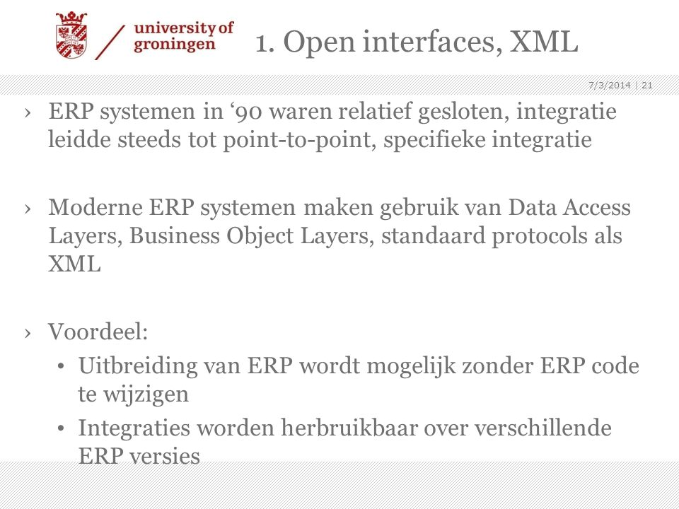 1. Open interfaces, XML 4/3/2017. ERP systemen in '90 waren relatief gesloten, integratie leidde steeds tot point-to-point, specifieke integratie.