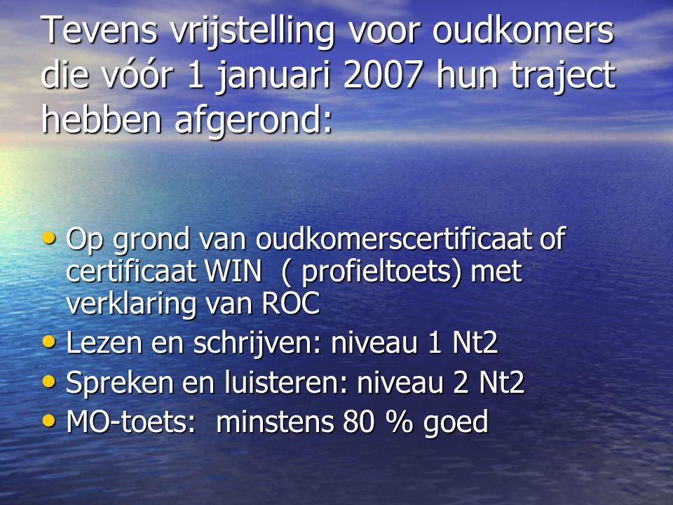 Tevens vrijstelling voor oudkomers die vóór 1 januari 2007 hun traject hebben afgerond: