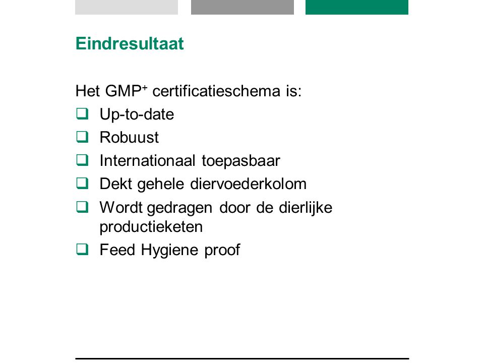 Eindresultaat Het GMP+ certificatieschema is: Up-to-date Robuust