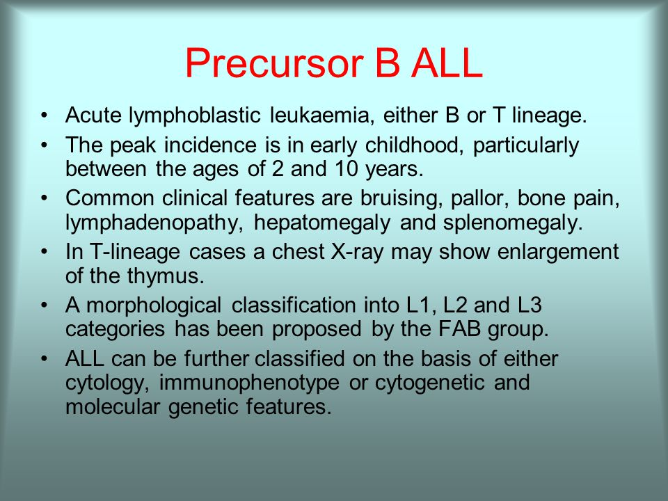 Precursor B ALL Acute lymphoblastic leukaemia, either B or T lineage.