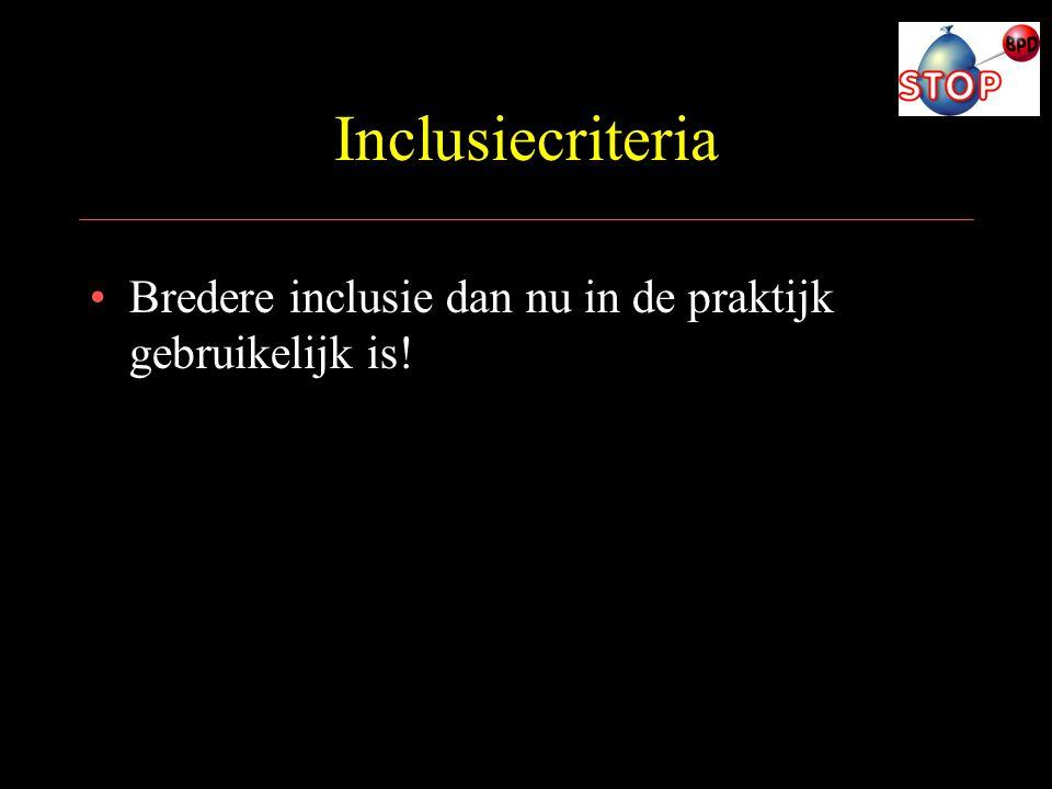 Inclusiecriteria Bredere inclusie dan nu in de praktijk gebruikelijk is!