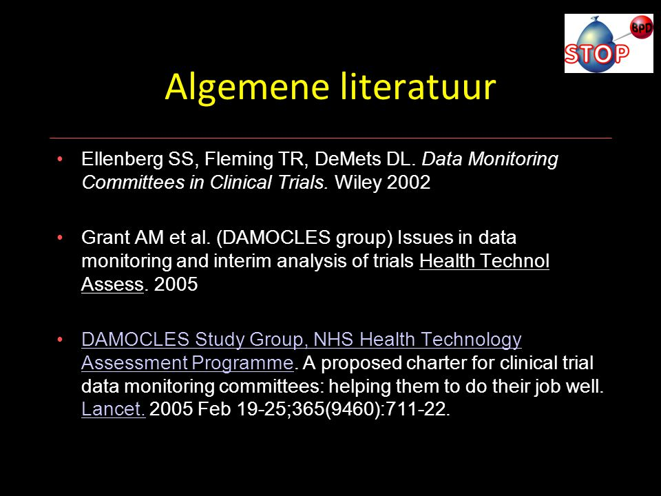 Algemene literatuur Ellenberg SS, Fleming TR, DeMets DL. Data Monitoring Committees in Clinical Trials. Wiley