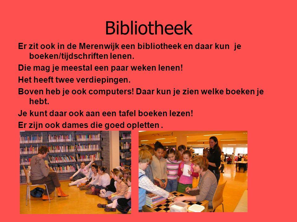 Bibliotheek Er zit ook in de Merenwijk een bibliotheek en daar kun je boeken/tijdschriften lenen. Die mag je meestal een paar weken lenen!