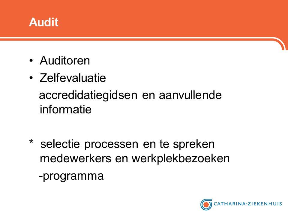 Audit Auditoren. Zelfevaluatie. accredidatiegidsen en aanvullende informatie. * selectie processen en te spreken medewerkers en werkplekbezoeken.