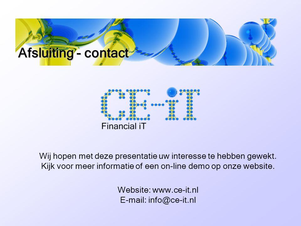 Afsluiting - contact Wij hopen met deze presentatie uw interesse te hebben gewekt. Kijk voor meer informatie of een on-line demo op onze website.