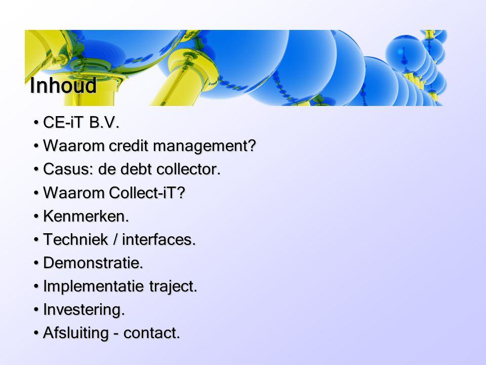 Inhoud CE-iT B.V. Waarom credit management Casus: de debt collector.