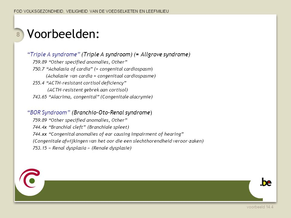 Voorbeelden: Triple A syndrome (Triple A syndroom) (= Allgrove syndrome) 759.89 Other specified anomalies, Other