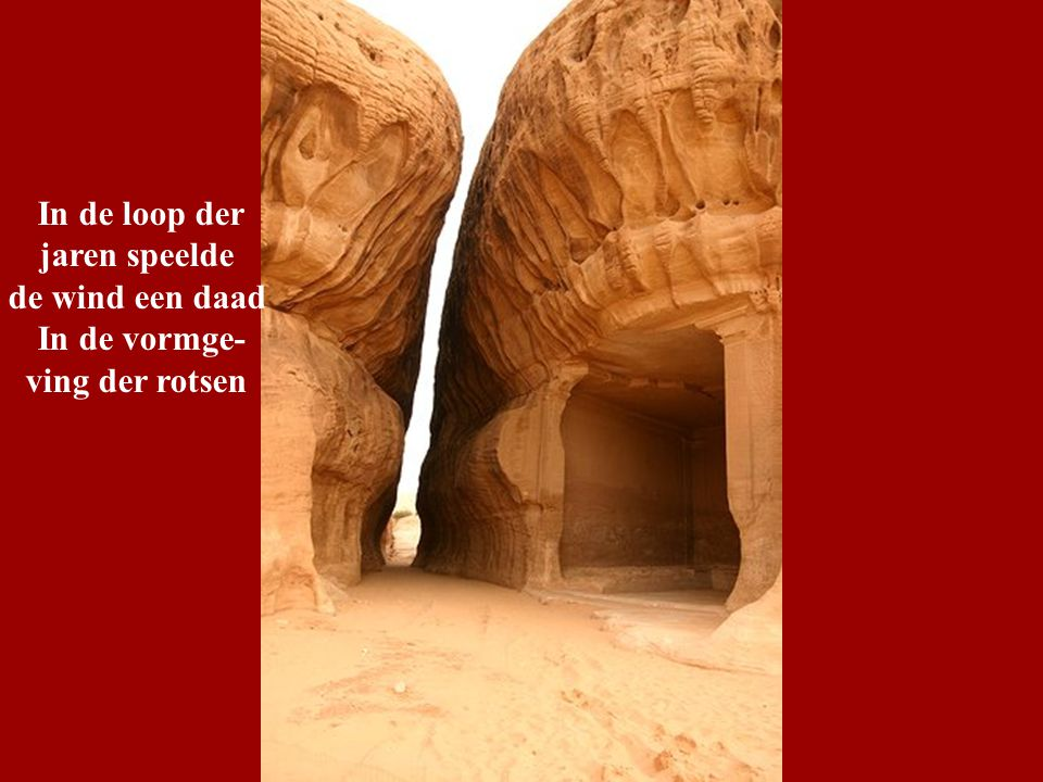 In de loop der jaren speelde de wind een daad In de vormge- ving der rotsen