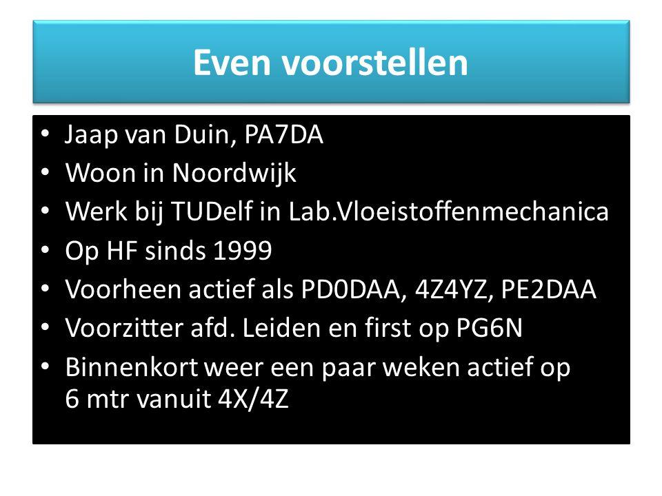 Even voorstellen Jaap van Duin, PA7DA Woon in Noordwijk