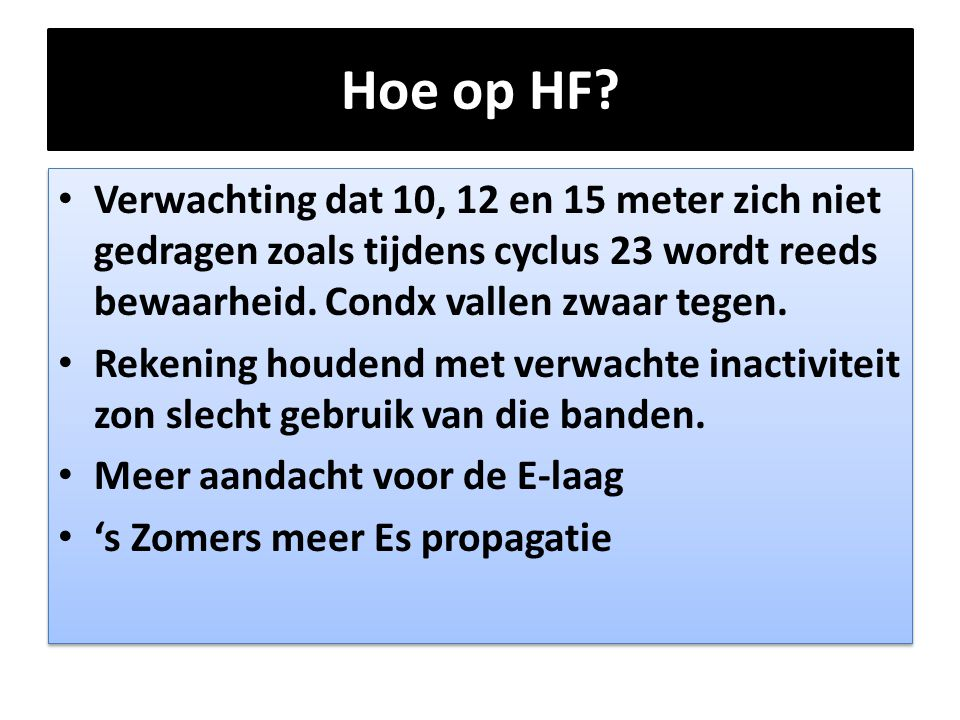 Hoe op HF Verwachting dat 10, 12 en 15 meter zich niet gedragen zoals tijdens cyclus 23 wordt reeds bewaarheid. Condx vallen zwaar tegen.