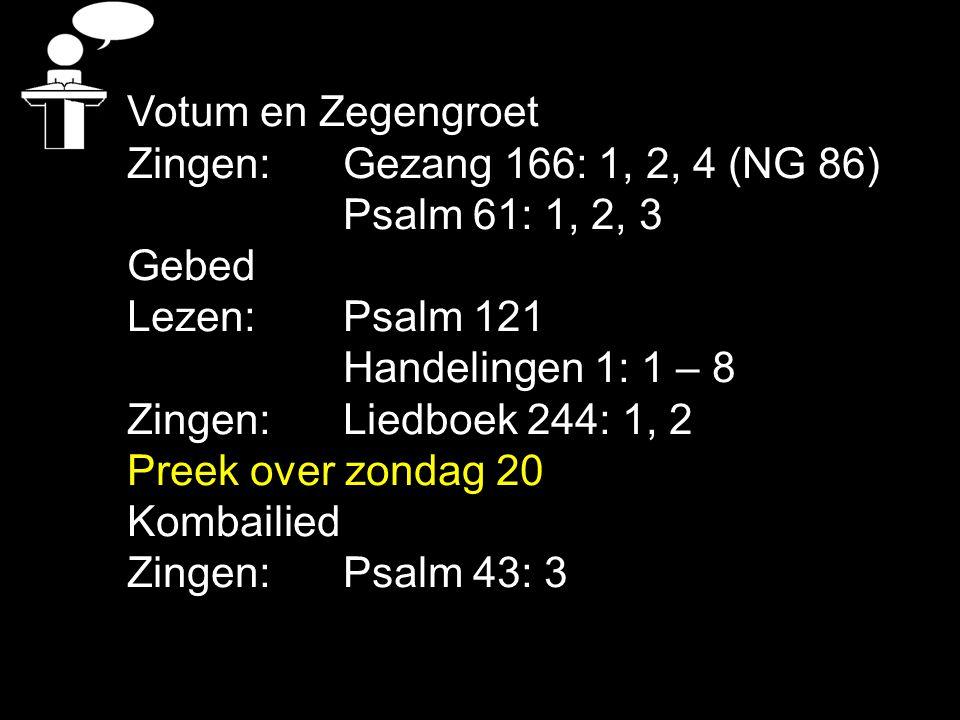 Votum en Zegengroet Zingen: Gezang 166: 1, 2, 4 (NG 86)