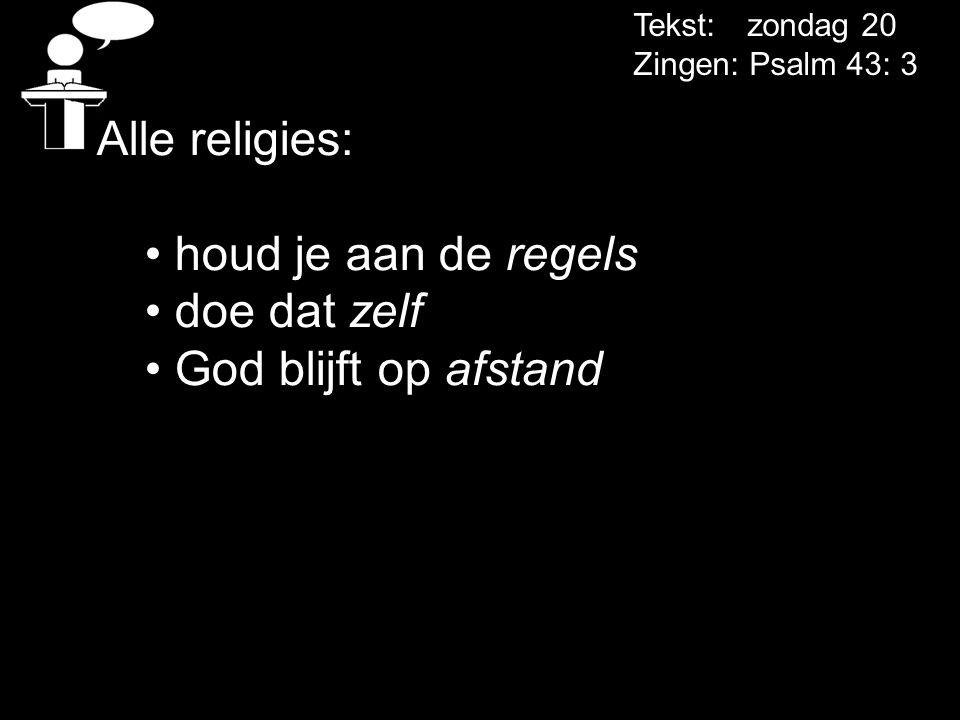 Alle religies: houd je aan de regels doe dat zelf