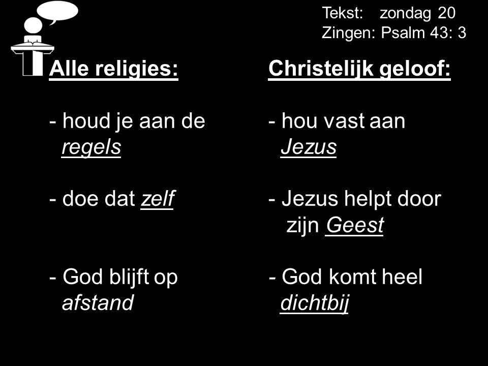 Alle religies: Christelijk geloof: - houd je aan de - hou vast aan
