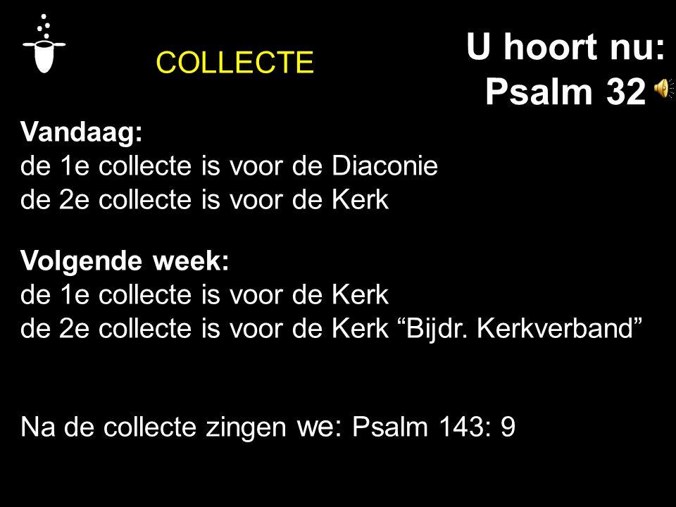 U hoort nu: Psalm 32 COLLECTE Vandaag: