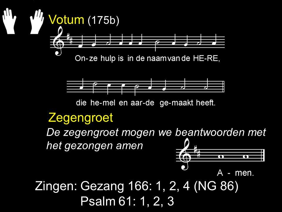 Votum (175b) Zegengroet Zingen: Gezang 166: 1, 2, 4 (NG 86)