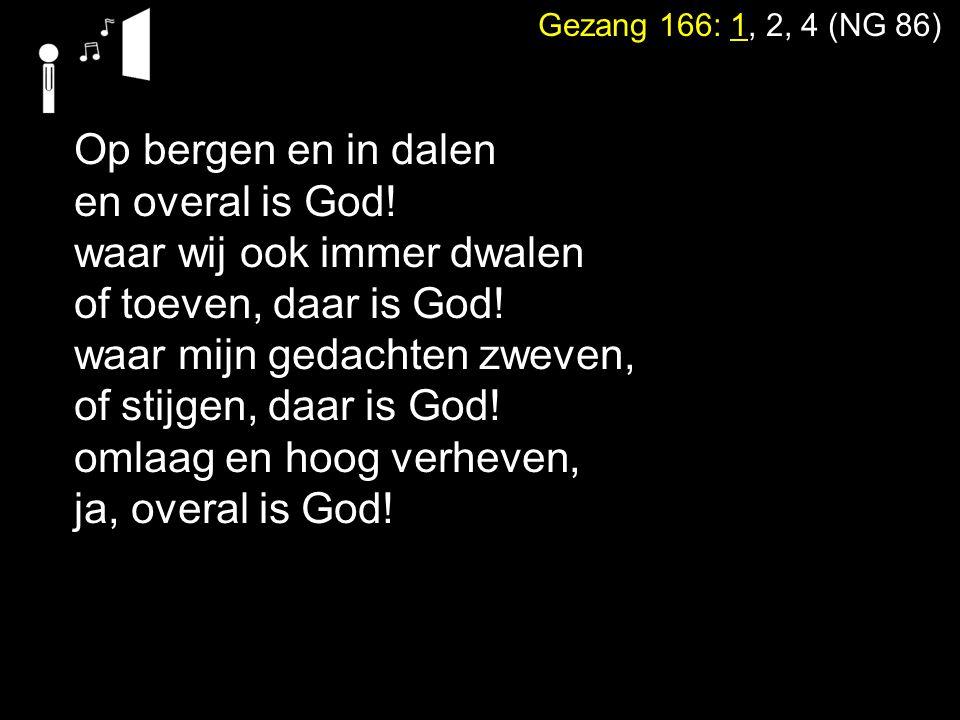 waar wij ook immer dwalen of toeven, daar is God!
