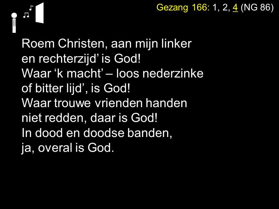 Roem Christen, aan mijn linker en rechterzijd' is God!