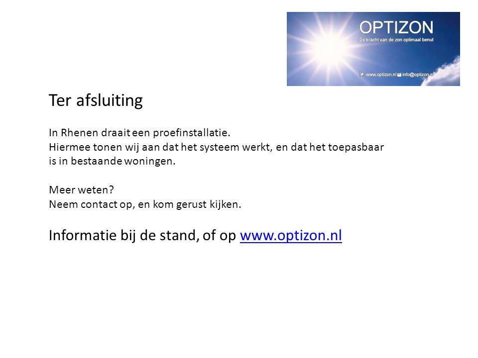 Ter afsluiting Informatie bij de stand, of op www.optizon.nl