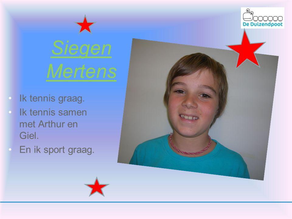 Siegen Mertens Ik tennis graag. Ik tennis samen met Arthur en Giel.