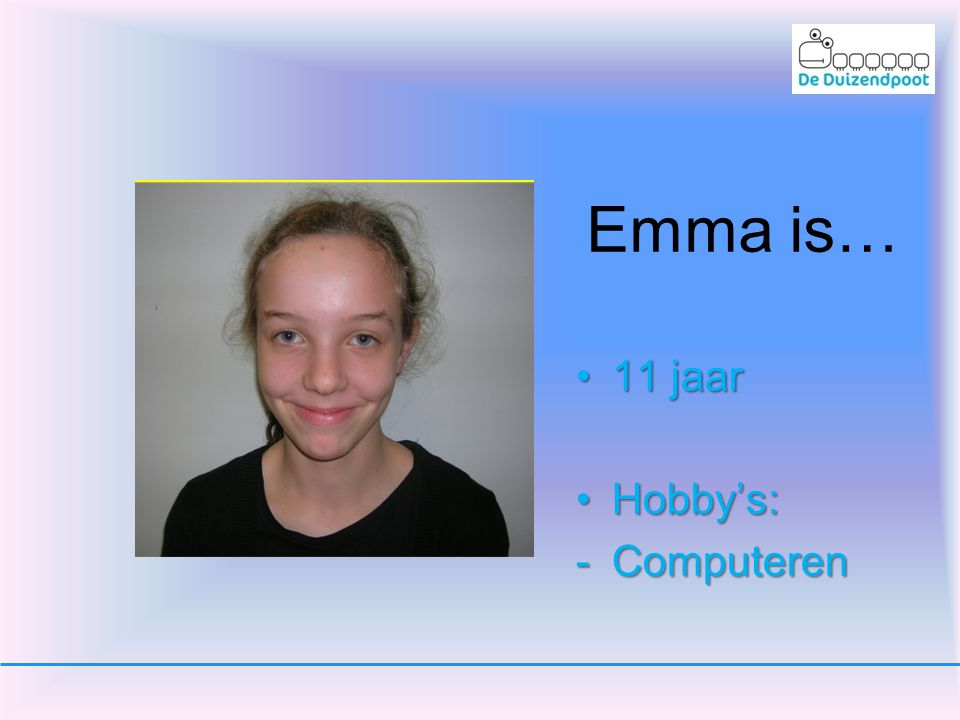 Emma is… 11 jaar Hobby's: Computeren